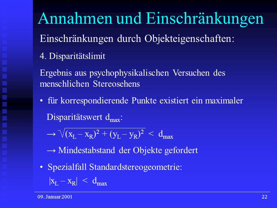 09. Januar 200122 Annahmen und Einschränkungen Einschränkungen durch Objekteigenschaften: 4. Disparitätslimit Ergebnis aus psychophysikalischen Versuc