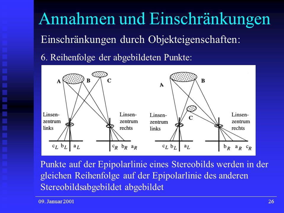 09. Januar 200126 Annahmen und Einschränkungen Einschränkungen durch Objekteigenschaften: 6. Reihenfolge der abgebildeten Punkte: Punkte auf der Epipo