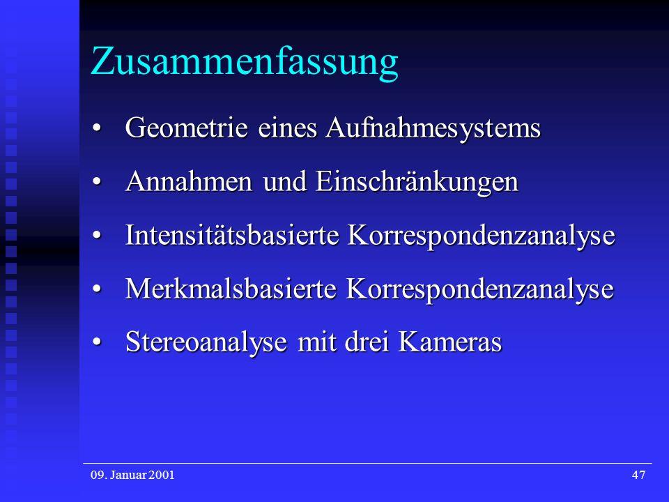 09. Januar 200147 Zusammenfassung Geometrie eines AufnahmesystemsGeometrie eines Aufnahmesystems Annahmen und EinschränkungenAnnahmen und Einschränkun