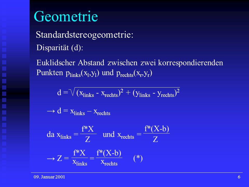 09. Januar 20016 Geometrie Standardstereogeometrie: Disparität (d): Euklidscher Abstand zwischen zwei korrespondierenden Punkten p links (x l,y l ) un