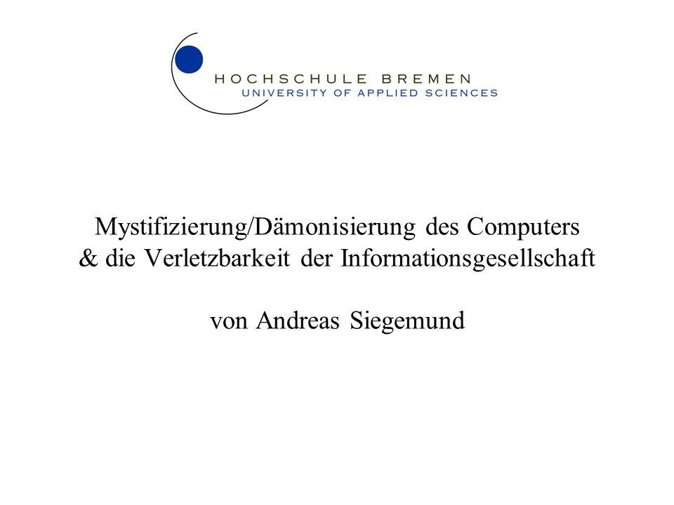 Mystifizierung/Dämonisierung des Computers & die Verletzbarkeit der Informationsgesellschaft von Andreas Siegemund