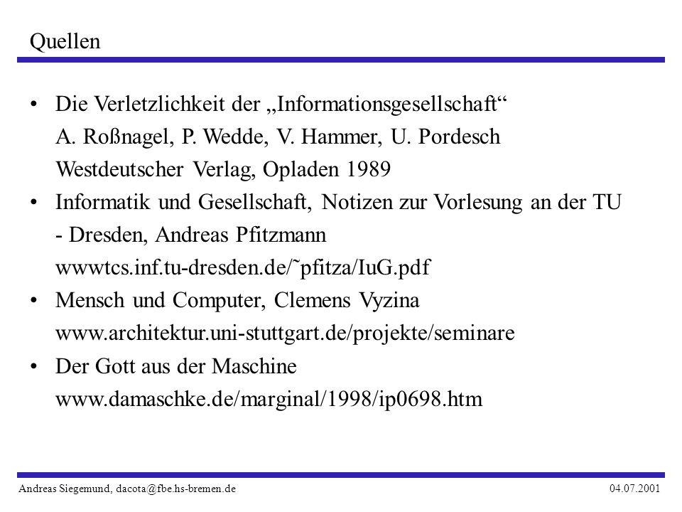 Andreas Siegemund, dacota@fbe.hs-bremen.de04.07.2001 Quellen Die Verletzlichkeit der Informationsgesellschaft A.