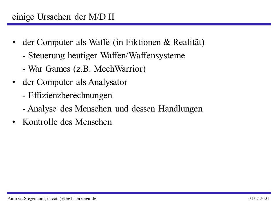 Andreas Siegemund, dacota@fbe.hs-bremen.de04.07.2001 einige Ursachen der M/D II der Computer als Waffe (in Fiktionen & Realität) - Steuerung heutiger Waffen/Waffensysteme - War Games (z.B.