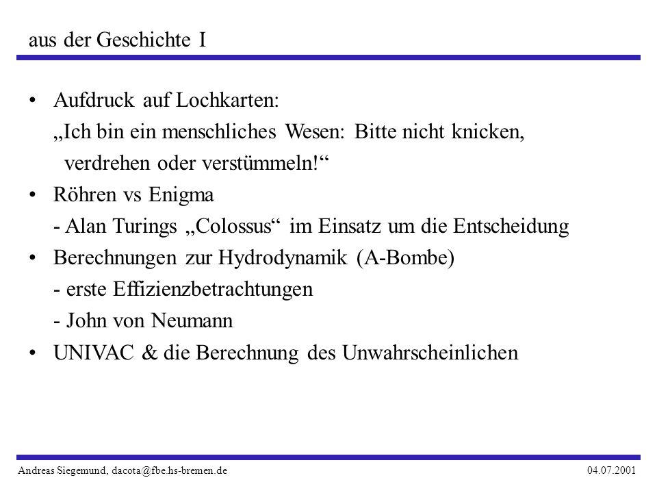Andreas Siegemund, dacota@fbe.hs-bremen.de04.07.2001 aus der Geschichte I Aufdruck auf Lochkarten: Ich bin ein menschliches Wesen: Bitte nicht knicken, verdrehen oder verstümmeln.