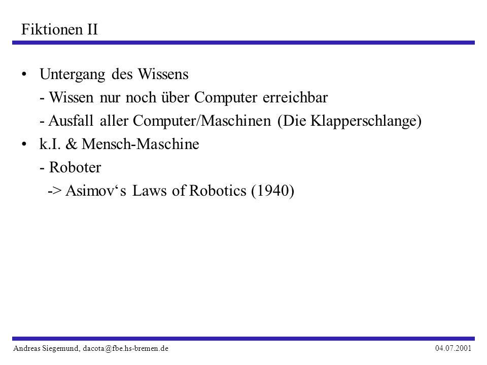 Andreas Siegemund, dacota@fbe.hs-bremen.de04.07.2001 Fiktionen II Untergang des Wissens - Wissen nur noch über Computer erreichbar - Ausfall aller Computer/Maschinen (Die Klapperschlange) k.I.