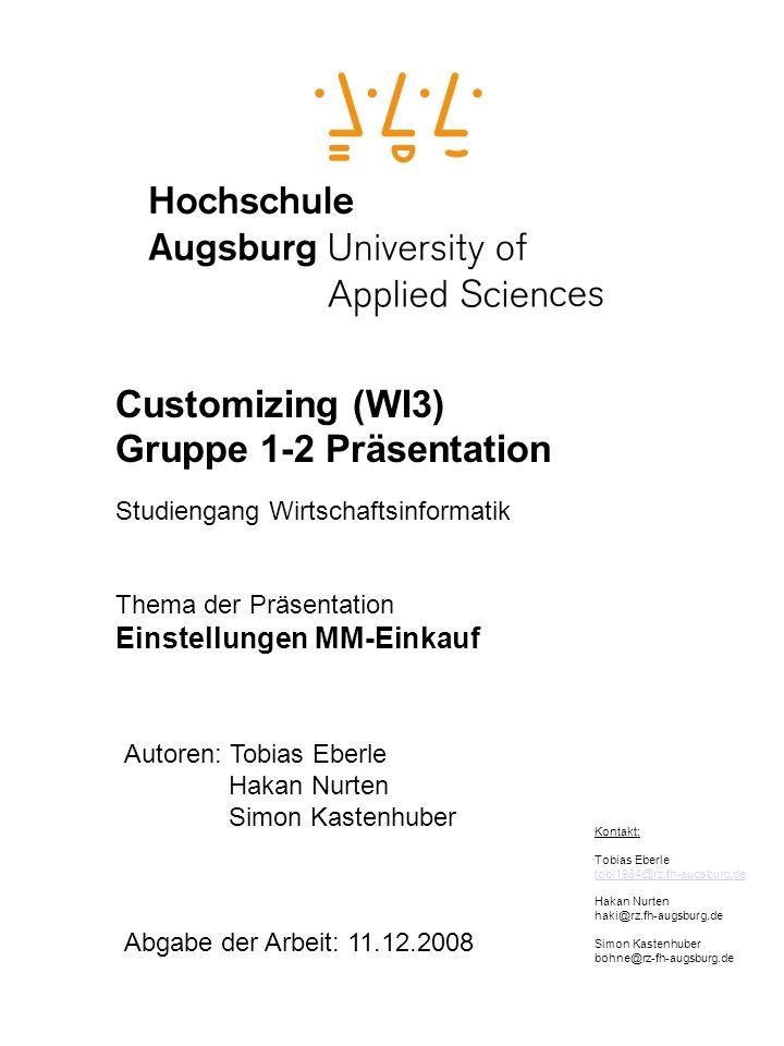 Customizing (WI3) Gruppe 1-2 Präsentation Studiengang Wirtschaftsinformatik Thema der Präsentation Einstellungen MM-Einkauf Autoren: Tobias Eberle Hak