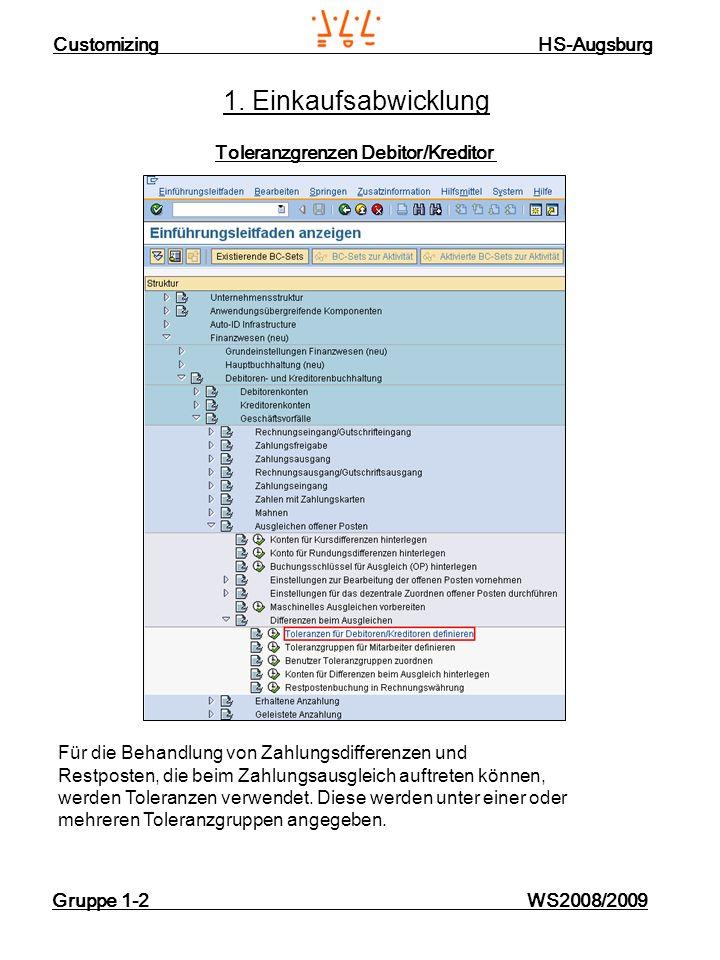 Customizing HS-Augsburg Gruppe 1-2 WS2008/2009 1. Einkaufsabwicklung Toleranzgrenzen Debitor/Kreditor Für die Behandlung von Zahlungsdifferenzen und R