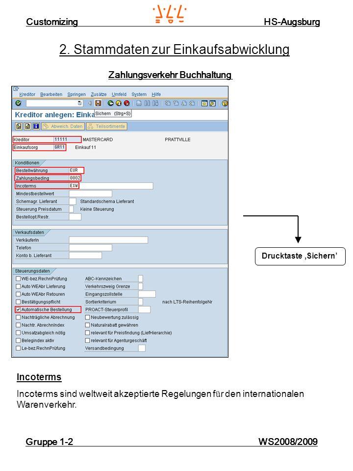 Customizing HS-Augsburg Gruppe 1-2 WS2008/2009 2. Stammdaten zur Einkaufsabwicklung Zahlungsverkehr Buchhaltung Drucktaste Sichern Incoterms Incoterms
