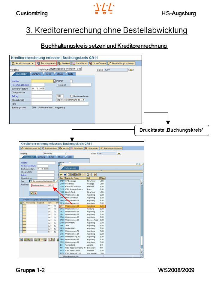 Customizing HS-Augsburg Gruppe 1-2 WS2008/2009 3. Kreditorenrechung ohne Bestellabwicklung Buchhaltungskreis setzen und Kreditorenrechnung Drucktaste