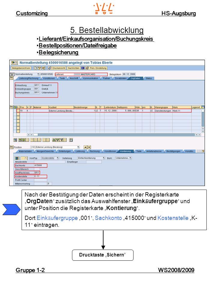 Customizing HS-Augsburg Gruppe 1-2 WS2008/2009 5. Bestellabwicklung Lieferant/Einkaufsorganisation/Buchungskreis Bestellpositionen/Dateifreigabe Beleg