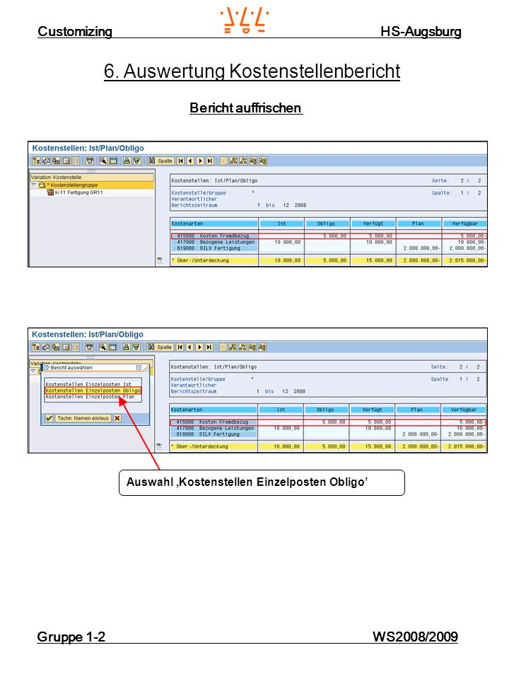 Customizing HS-Augsburg Gruppe 1-2 WS2008/2009 6. Auswertung Kostenstellenbericht Bericht auffrischen Auswahl Kostenstellen Einzelposten Obligo