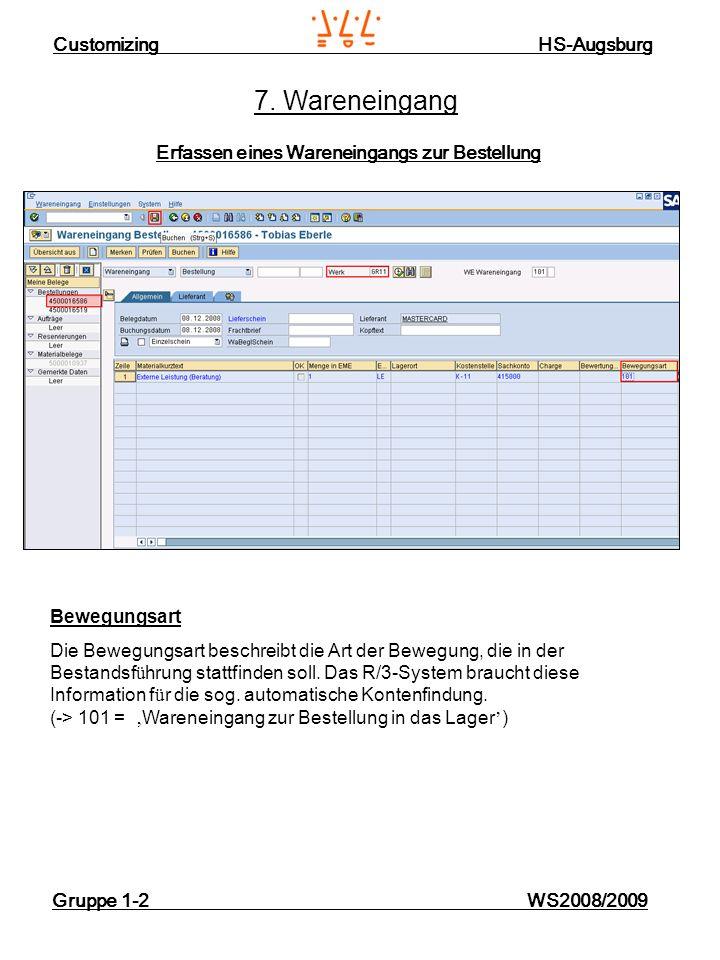 Customizing HS-Augsburg Gruppe 1-2 WS2008/2009 7. Wareneingang Erfassen eines Wareneingangs zur Bestellung Bewegungsart Die Bewegungsart beschreibt di