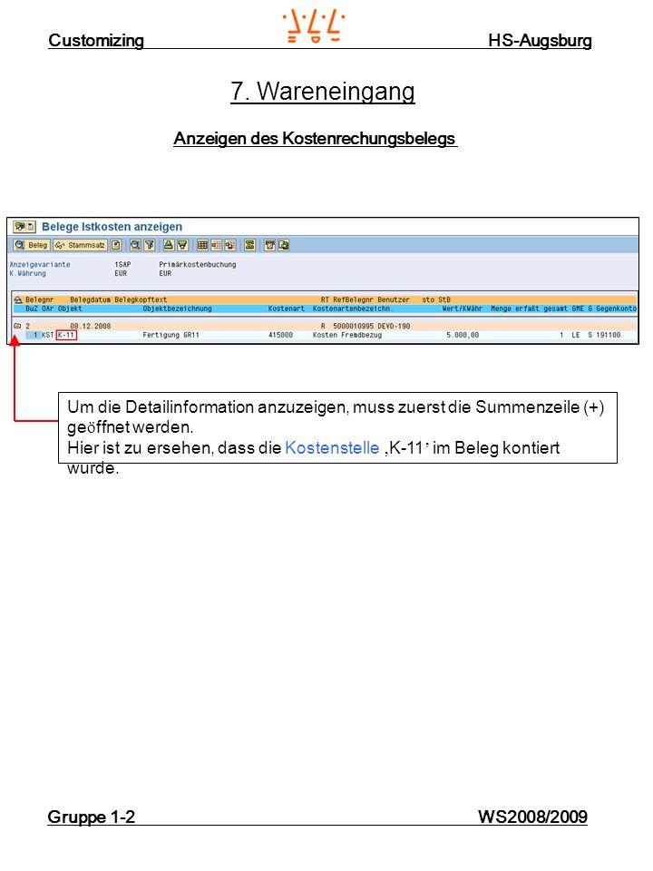 Customizing HS-Augsburg Gruppe 1-2 WS2008/2009 7. Wareneingang Anzeigen des Kostenrechungsbelegs Um die Detailinformation anzuzeigen, muss zuerst die