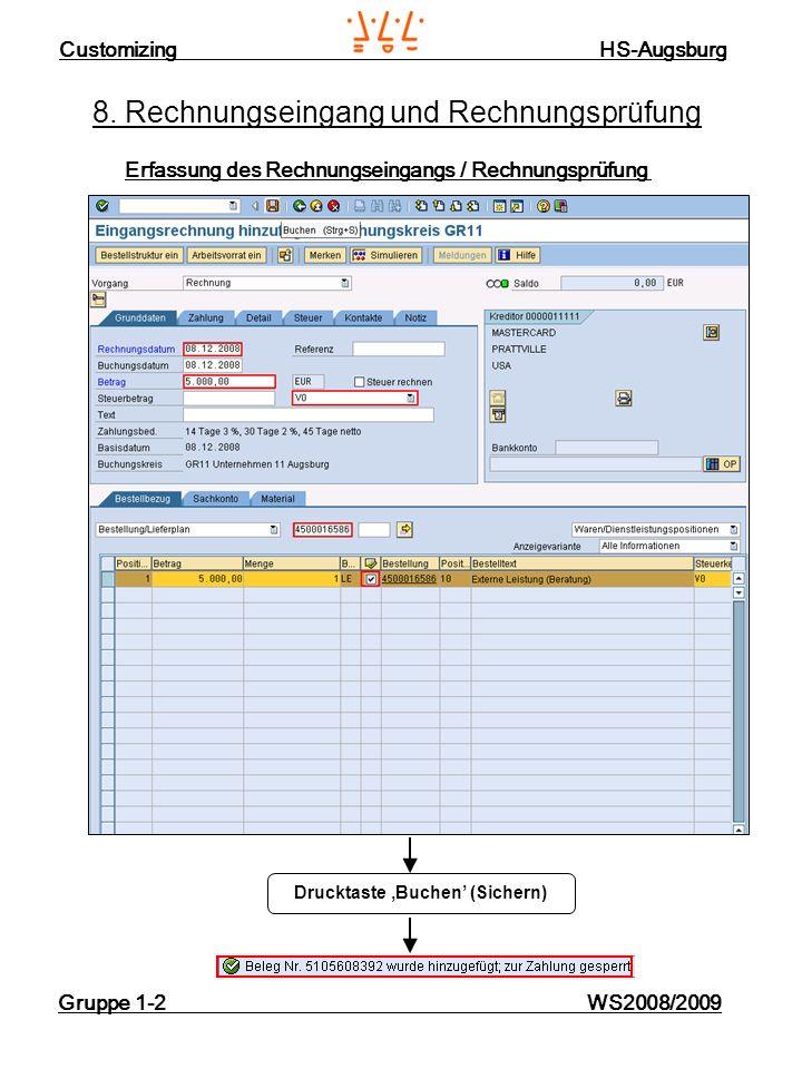 Customizing HS-Augsburg Gruppe 1-2 WS2008/2009 8. Rechnungseingang und Rechnungsprüfung Erfassung des Rechnungseingangs / Rechnungsprüfung Drucktaste