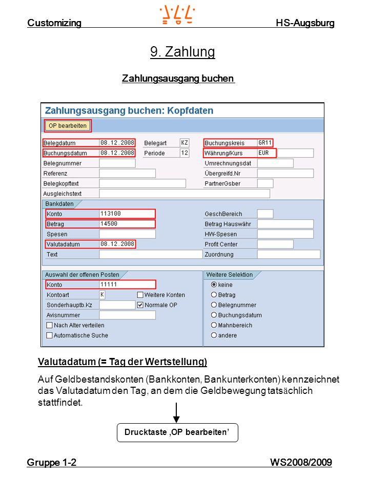Customizing HS-Augsburg Gruppe 1-2 WS2008/2009 9. Zahlung Zahlungsausgang buchen Valutadatum (= Tag der Wertstellung) Auf Geldbestandskonten (Bankkont