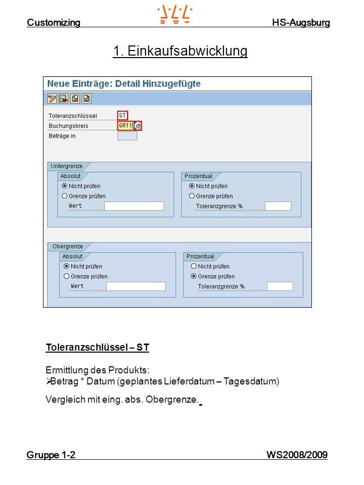 Customizing HS-Augsburg Gruppe 1-2 WS2008/2009 1. Einkaufsabwicklung Toleranzschlüssel – ST Ermittlung des Produkts: Betrag * Datum (geplantes Lieferd