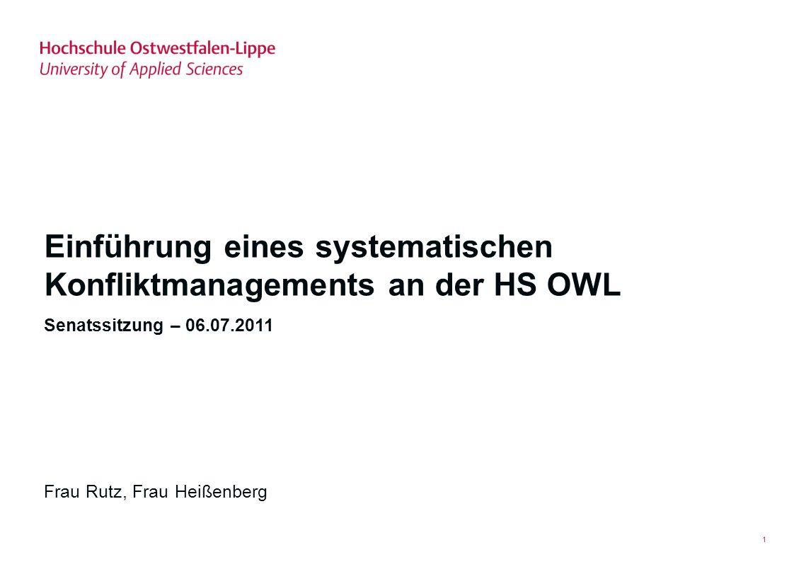 06.07.2011 - Frau Rutz, Frau Heißenberg 2 Agenda Ausgangssituation – SS 2010 Befragung:Konfliktmanagement an der HS OWL Status – Juni 2011 Fazit Bausteine eines Konfliktmanagement-Systems & Umsetzung