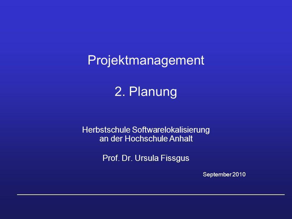 Projektmanagement 2. Planung Herbstschule Softwarelokalisierung an der Hochschule Anhalt Prof. Dr. Ursula Fissgus September 2010