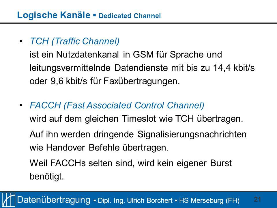 Datenübertragung Dipl. Ing. Ulrich Borchert HS Merseburg (FH) 21 TCH (Traffic Channel) ist ein Nutzdatenkanal in GSM für Sprache und leitungsvermittel