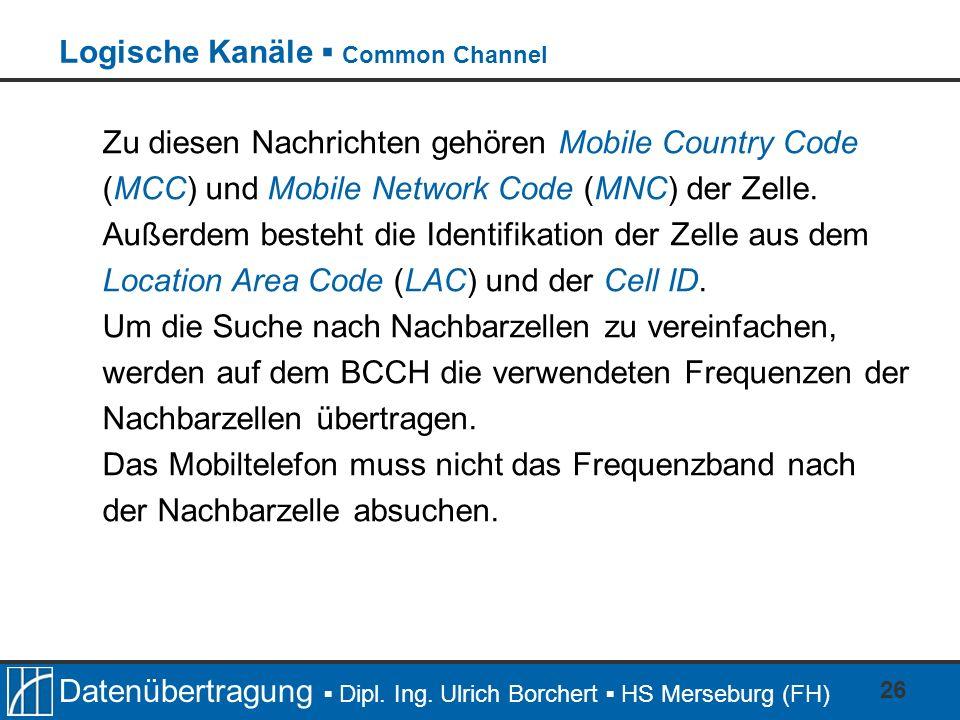 Datenübertragung Dipl. Ing. Ulrich Borchert HS Merseburg (FH) 26 Zu diesen Nachrichten gehören Mobile Country Code (MCC) und Mobile Network Code (MNC)
