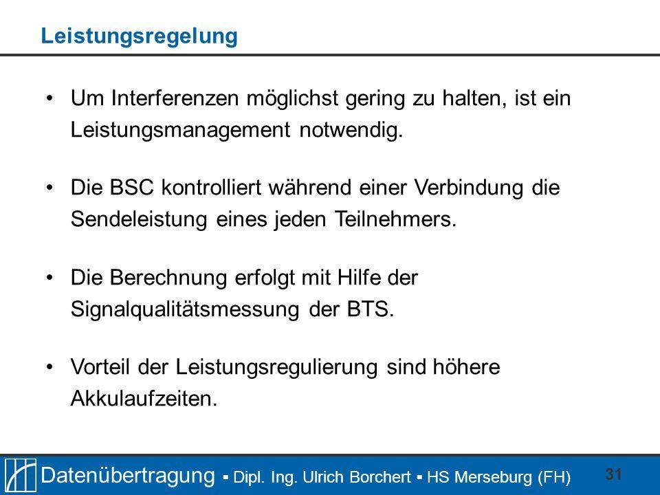 Datenübertragung Dipl. Ing. Ulrich Borchert HS Merseburg (FH) 31 Um Interferenzen möglichst gering zu halten, ist ein Leistungsmanagement notwendig. D