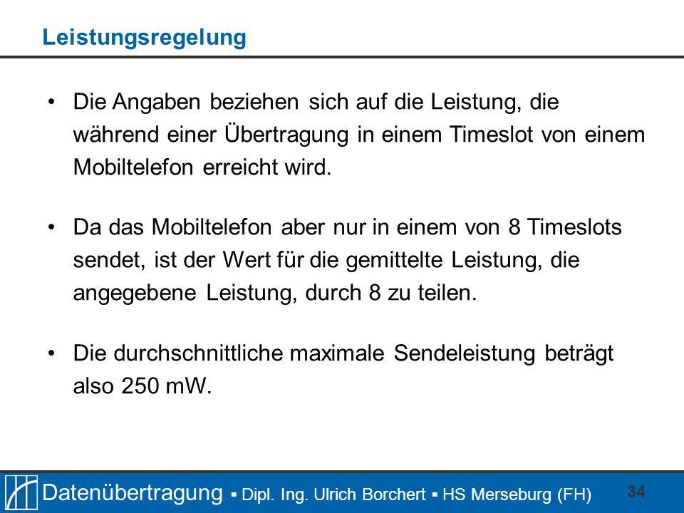 Datenübertragung Dipl. Ing. Ulrich Borchert HS Merseburg (FH) 34 Die Angaben beziehen sich auf die Leistung, die während einer Übertragung in einem Ti