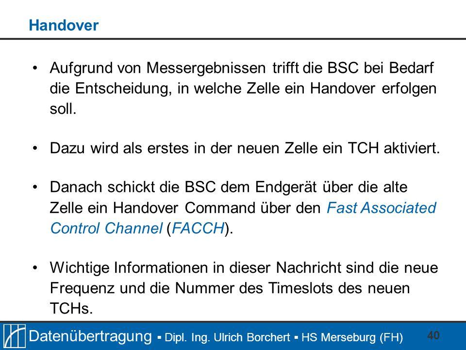 Datenübertragung Dipl. Ing. Ulrich Borchert HS Merseburg (FH) 40 Aufgrund von Messergebnissen trifft die BSC bei Bedarf die Entscheidung, in welche Ze
