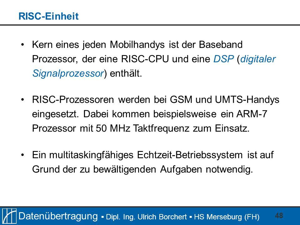 Datenübertragung Dipl. Ing. Ulrich Borchert HS Merseburg (FH) 48 Kern eines jeden Mobilhandys ist der Baseband Prozessor, der eine RISC-CPU und eine D