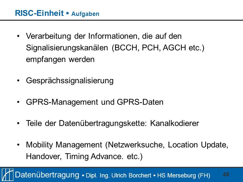 Datenübertragung Dipl. Ing. Ulrich Borchert HS Merseburg (FH) 49 Verarbeitung der Informationen, die auf den Signalisierungskanälen (BCCH, PCH, AGCH e