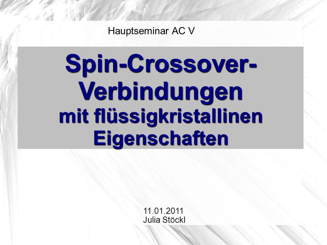 Hauptseminar AC V Spin-Crossover- Verbindungen mit flüssigkristallinen Eigenschaften 11.01.2011 Julia Stöckl