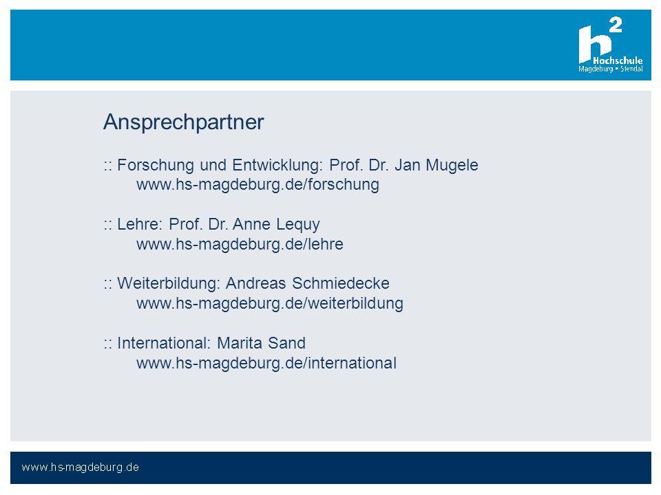 Ansprechpartner :: Forschung und Entwicklung: Prof. Dr. Jan Mugele www.hs-magdeburg.de/forschung :: Lehre: Prof. Dr. Anne Lequy www.hs-magdeburg.de/le