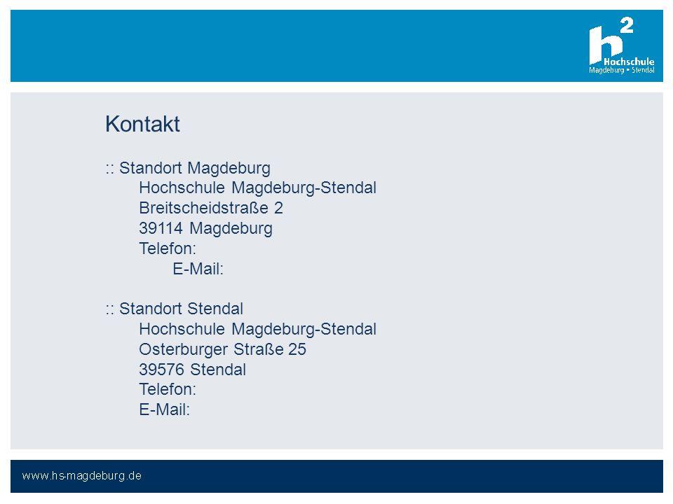 Kontakt :: Standort Magdeburg Hochschule Magdeburg-Stendal Breitscheidstraße 2 39114 Magdeburg Telefon: E-Mail: :: Standort Stendal Hochschule Magdebu