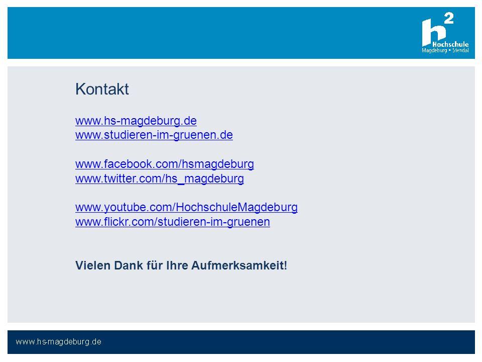 Kontakt www.hs-magdeburg.de www.studieren-im-gruenen.de www.facebook.com/hsmagdeburg www.twitter.com/hs_magdeburg www.youtube.com/HochschuleMagdeburg www.flickr.com/studieren-im-gruenen Vielen Dank für Ihre Aufmerksamkeit!