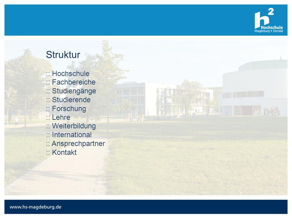 Struktur :: Hochschule :: Fachbereiche :: Studiengänge :: Studierende :: Forschung :: Lehre :: Weiterbildung :: International :: Ansprechpartner :: Kontakt