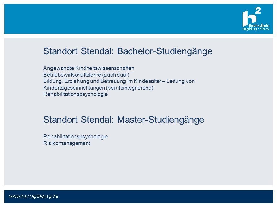 Standort Stendal: Bachelor-Studiengänge Angewandte Kindheitswissenschaften Betriebswirtschaftslehre (auch dual) Bildung, Erziehung und Betreuung im Ki