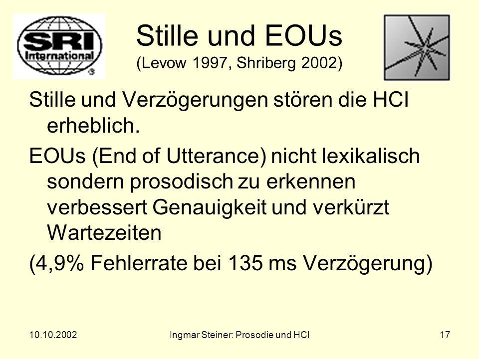 10.10.2002Ingmar Steiner: Prosodie und HCI16 4. Weitere prosodische Informationen Erkennung von Emotion (Ang 2002): Sprache Frustrierter Benutzer hat