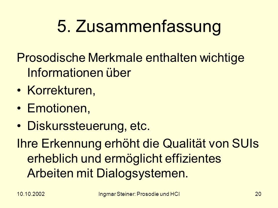 10.10.2002Ingmar Steiner: Prosodie und HCI19 Prosodische Erkennung von disfluencies (Shriberg 1997) Mittels Entscheidungsbäumen automatische Erkennung von: filled pauses (z.B.