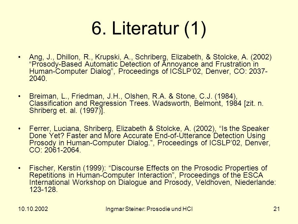 10.10.2002Ingmar Steiner: Prosodie und HCI20 5. Zusammenfassung Prosodische Merkmale enthalten wichtige Informationen über Korrekturen, Emotionen, Dis