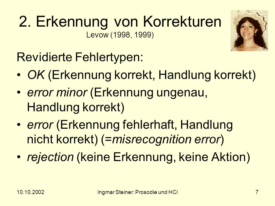 10.10.2002Ingmar Steiner: Prosodie und HCI6 Fehlertypen bei der Erkennung rejection error substitution error (= misrecognition error) insertion error