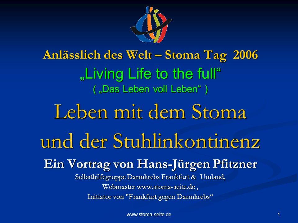 1www.stoma-seite.de Anlässlich des Welt – Stoma Tag 2006 Living Life to the full ( Das Leben voll Leben ) Leben mit dem Stoma und der Stuhlinkontinenz