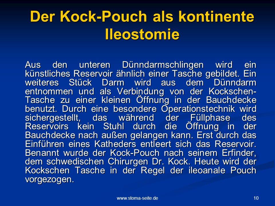 10www.stoma-seite.de Der Kock-Pouch als kontinente Ileostomie Aus den unteren Dünndarmschlingen wird ein künstliches Reservoir ähnlich einer Tasche ge