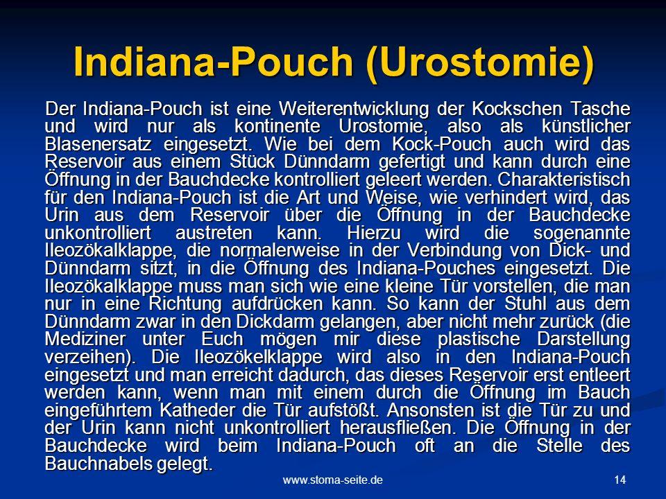 14www.stoma-seite.de Indiana-Pouch (Urostomie) Der Indiana-Pouch ist eine Weiterentwicklung der Kockschen Tasche und wird nur als kontinente Urostomie