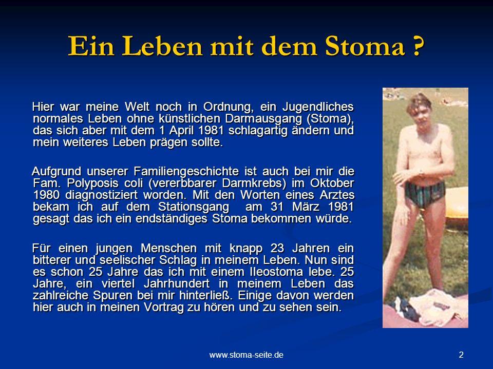 2www.stoma-seite.de Ein Leben mit dem Stoma ? Hier war meine Welt noch in Ordnung, ein Jugendliches normales Leben ohne künstlichen Darmausgang (Stoma
