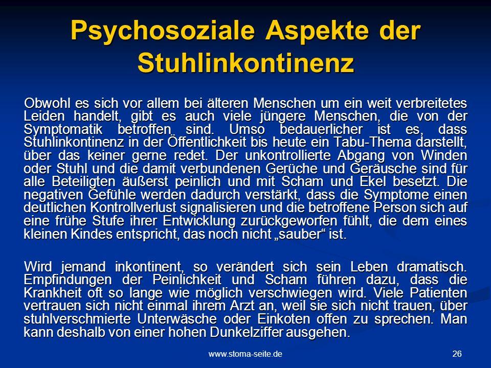 26www.stoma-seite.de Psychosoziale Aspekte der Stuhlinkontinenz Obwohl es sich vor allem bei älteren Menschen um ein weit verbreitetes Leiden handelt,