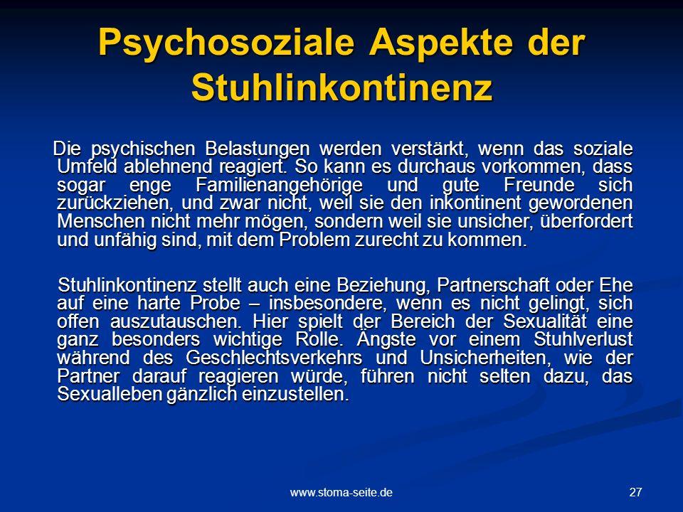27www.stoma-seite.de Psychosoziale Aspekte der Stuhlinkontinenz Die psychischen Belastungen werden verstärkt, wenn das soziale Umfeld ablehnend reagie