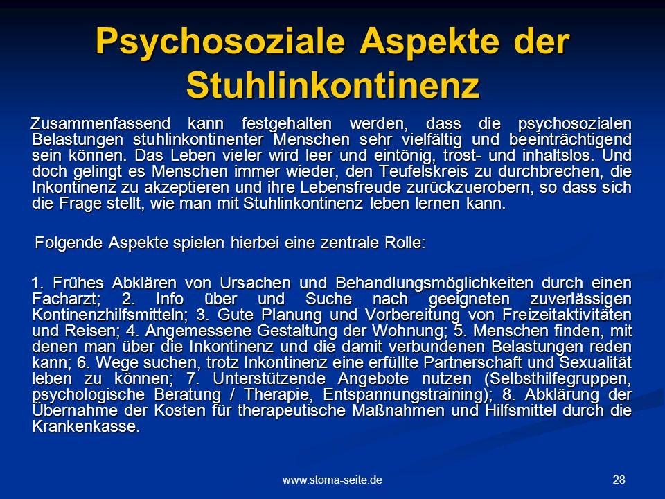 28www.stoma-seite.de Psychosoziale Aspekte der Stuhlinkontinenz Zusammenfassend kann festgehalten werden, dass die psychosozialen Belastungen stuhlink