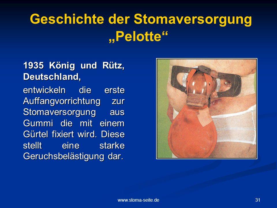 31www.stoma-seite.de Geschichte der Stomaversorgung Pelotte 1935 König und Rütz, Deutschland, 1935 König und Rütz, Deutschland, entwickeln die erste A