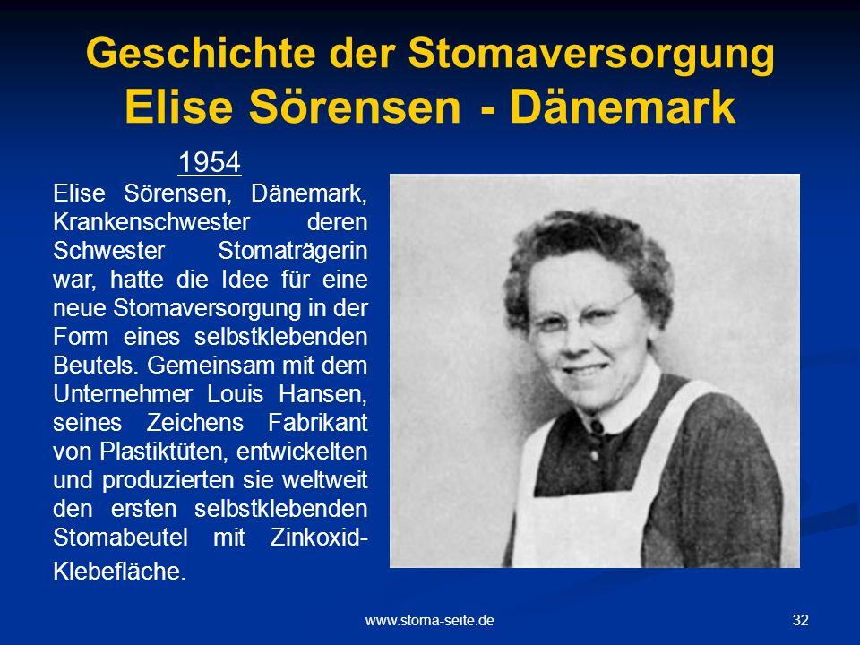 32www.stoma-seite.de Geschichte der Stomaversorgung Elise Sörensen - Dänemark 1954 Elise Sörensen, Dänemark, Krankenschwester deren Schwester Stomaträ