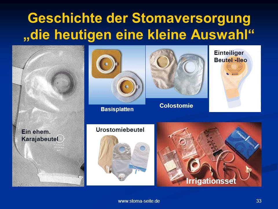 33www.stoma-seite.de Geschichte der Stomaversorgung die heutigen eine kleine Auswahl Basisplatten Ein ehem. Karajabeutel Colostomie Einteiliger Beutel