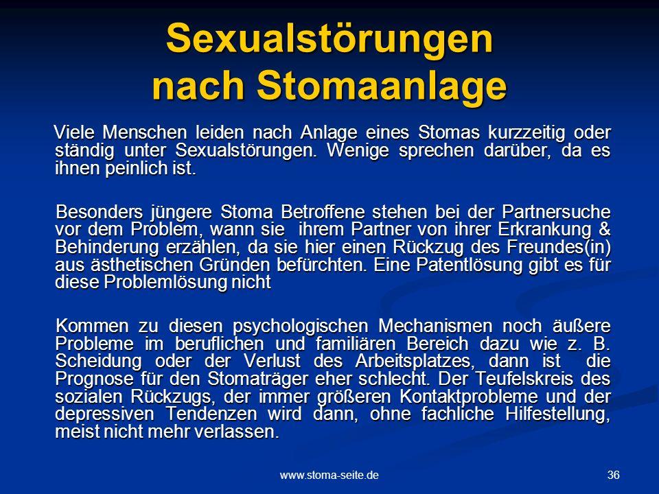 36www.stoma-seite.de Sexualstörungen nach Stomaanlage Viele Menschen leiden nach Anlage eines Stomas kurzzeitig oder ständig unter Sexualstörungen. We